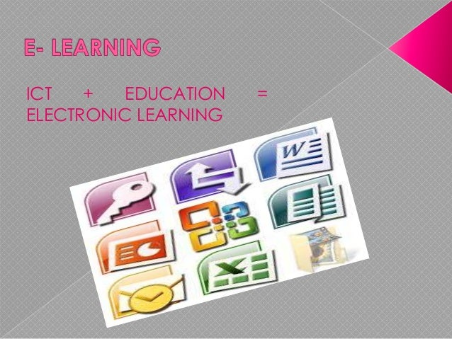 ICT + education= electronic learning