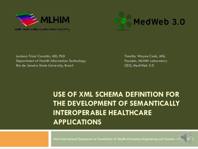 USE OF XML SCHEMA DEFINITION FOR THE DEVELOPMENT OF SEMANTICALLY INTEROPERABLE HEALTHCARE APPLICATIONS Third International...