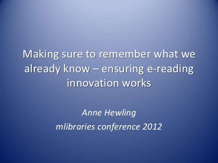 Making sure to remember what wealready know – ensuring e-reading         innovation works            Anne Hewling      mli...