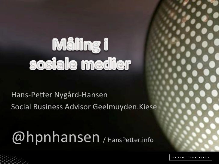 Hans%Pe(er*Nygård%Hansen*Social*Business*Advisor*Geelmuyden.Kiese**@hpnhansen*/*HansPe(er.info*