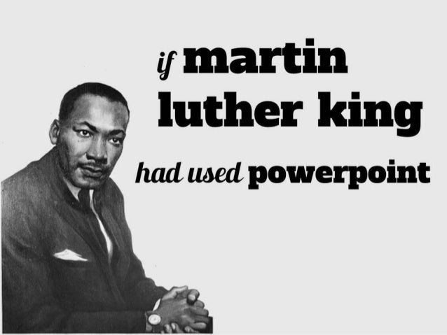 If Martin Luther King Had Used PowerPoint