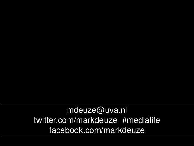 mdeuze@uva.nl twitter.com/markdeuze #medialife facebook.com/markdeuze