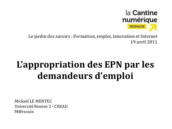 Le jardin des savoirs : Formation, emploi, innovation et Internet19 avril 2011<br />L'appropriation des EPN par les demand...
