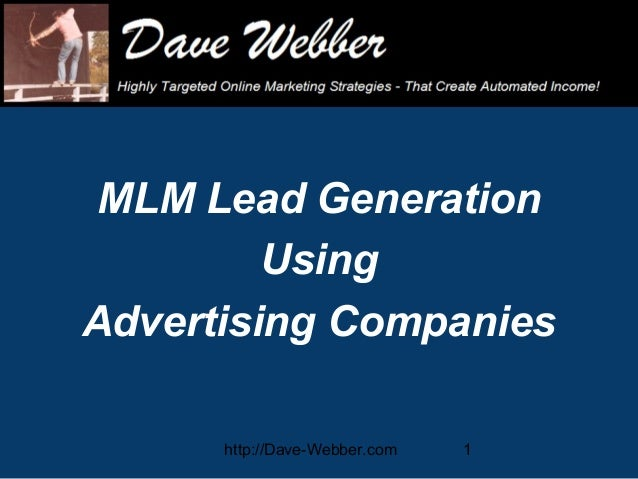 MLM Lead Generation Using Advertising Companies http://Dave-Webber.com  1
