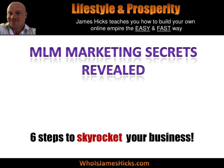 James Hicks teaches you how to build your own             online empire the EASY & FAST way6 steps to skyrocket your busin...