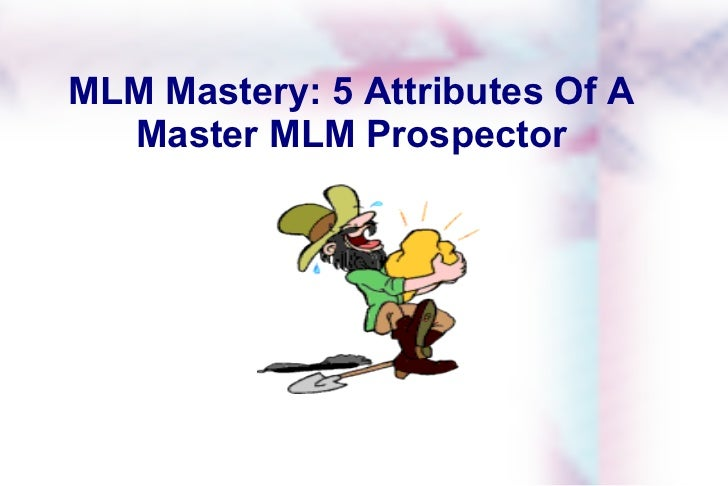 MLM Mastery: 5 Attributes Of A Master MLM Prospector