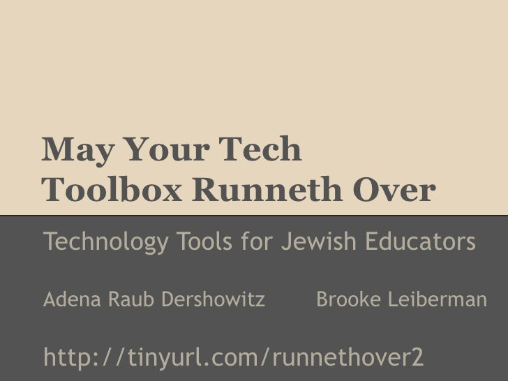 May Your TechToolbox Runneth OverTechnology Tools for Jewish EducatorsAdena Raub Dershowitz   Brooke Leibermanhttp://tinyu...