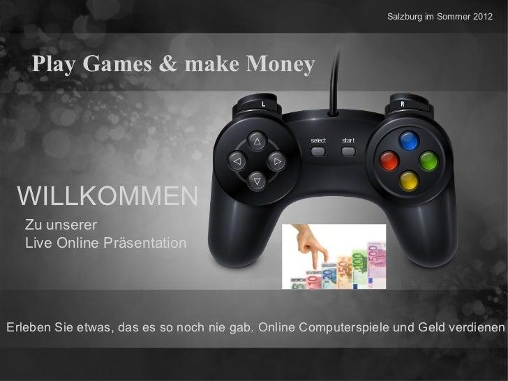 Salzburg im Sommer 2012    Play Games & make Money WILLKOMMEN   Zu unserer   Live Online PräsentationErleben Sie etwas, da...