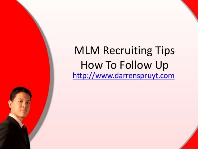 MLM Recruiting Tips How To Follow Up http://www.darrenspruyt.com