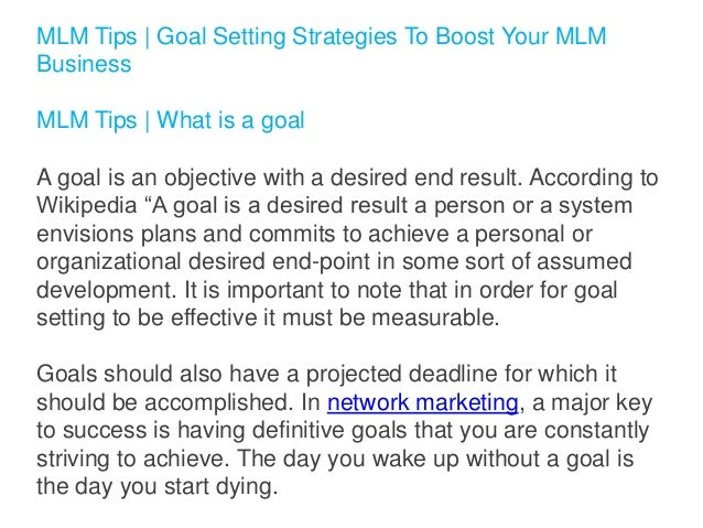 MLM Tips | Goal Setting Strategies To Boost Your MLM Business MLM Tips | What is a goal  A goal is an objective with a des...