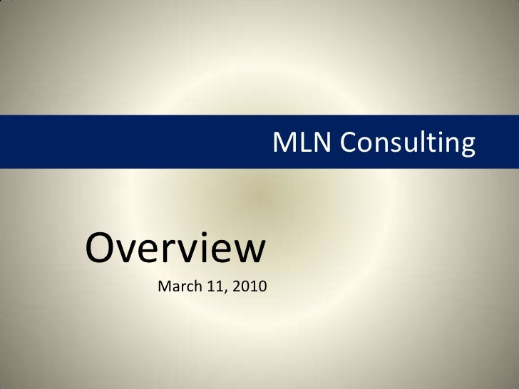 MLN Consulting<br />Overview                     March 11, 2010<br />