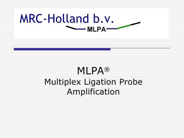 MLPA ® Multiplex Ligation Probe Amplification MRC-Holland b.v.