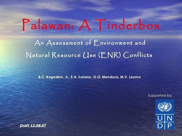 Palawan: A Tinderbox An Assessment of Environment and  Natural Resource Use (ENR) Conflicts   B.C. Bagadion, Jr., E.A. Sor...