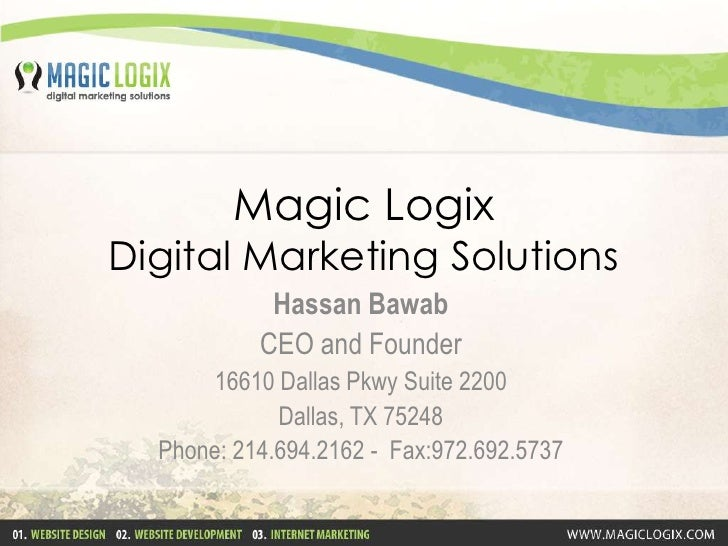 Magic LogixDigital Marketing Solutions<br />Hassan Bawab<br />CEO and Founder<br />16610 Dallas Pkwy Suite 2200<br />Dalla...