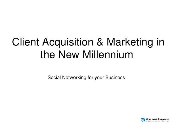 Client Acquisition & Marketing in the New Millennium <br />Social Networking for your Business<br />