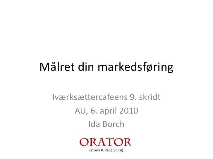 Målret din markedsføring<br />Iværksættercafeens 9. skridt<br />AU, 6. april 2010<br />Ida Borch<br />