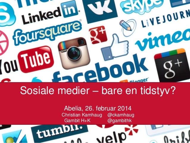 Sosiale medier – bare en tidstyv? Abelia, 26. februar 2014 Christian Kamhaug Gambit H+K  @ckamhaug @gambithk 26.02.2014