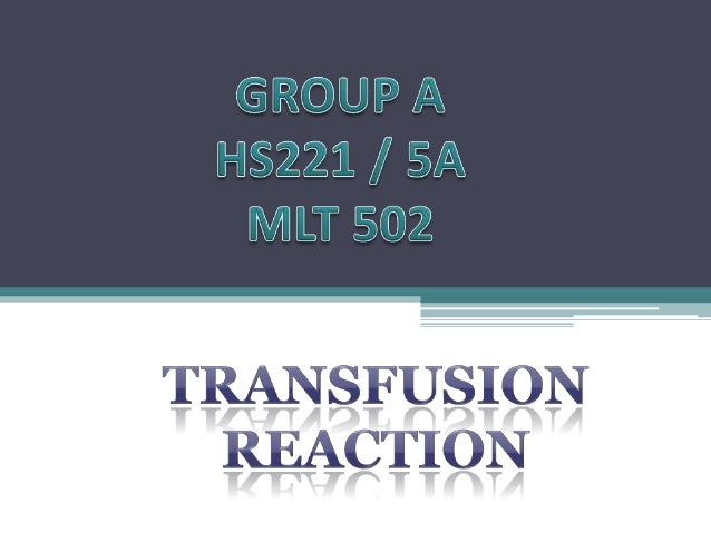 According to Medscape, Online Medical Dictionary, transfusion reaction can be define as reaction of the body to a transfus...