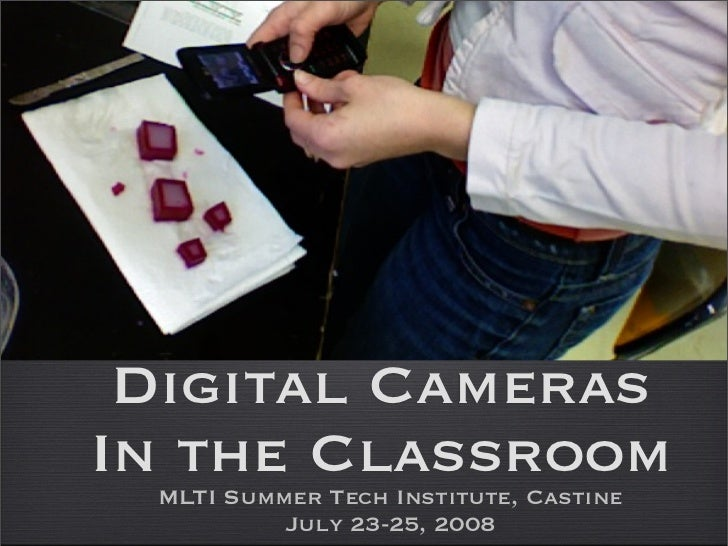 Digital Cameras In the Classroom  MLTI Summer Tech Institute, Castine           July 23-25, 2008