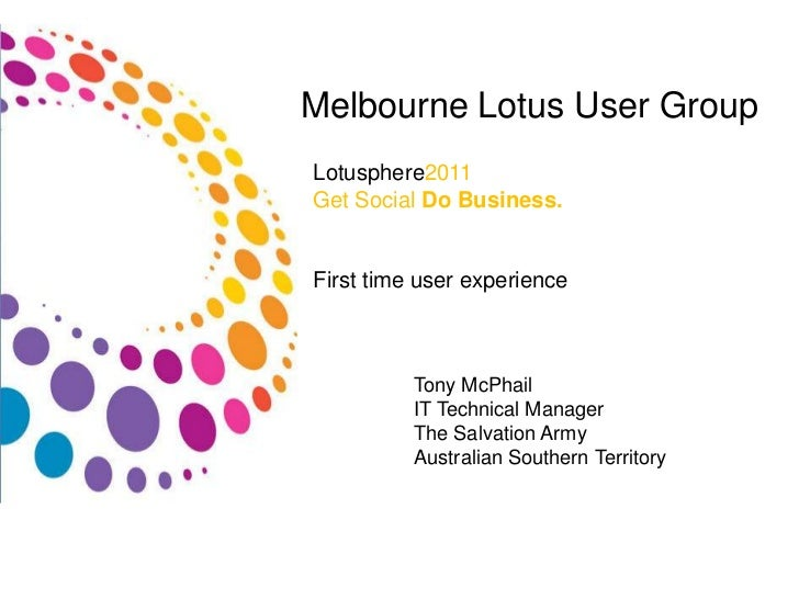 Melbourne Lotus User Group<br />Lotusphere2011<br />Get Social Do Business.<br />First time user experience<br />Tony McPh...