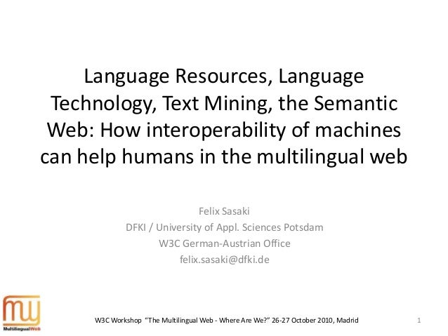 Language Resources, Language Technology, Text Mining, the Semantic Web: How interoperability of machines can help humans i...