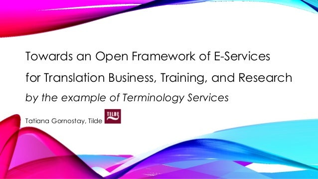 Towards an Open Framework of E-Services for Translation Business, Training, and Research by the example of Terminology Ser...