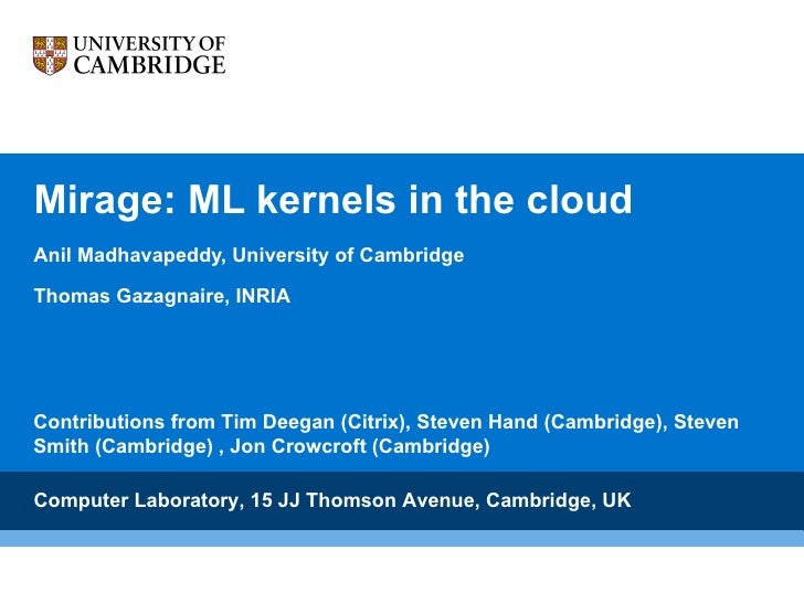 Mirage: ML kernels in the cloud Anil Madhavapeddy, University of Cambridge Thomas Gazagnaire, INRIA Computer Laboratory, 1...