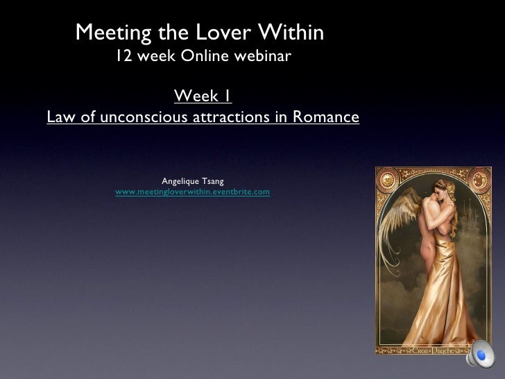 Week1 webinar topics Law of unconscious attractions in Love & Romance