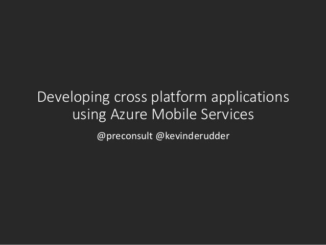 Developing cross platform applicationsusing Azure Mobile Services@preconsult @kevinderudder