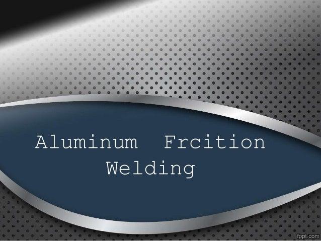 Aluminum Frcition Welding
