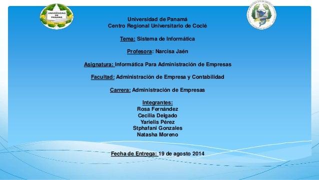 Universidad de Panamá  Centro Regional Universitario de Coclé  Tema: Sistema de Informática  Profesora: Narcisa Jaén  Asig...