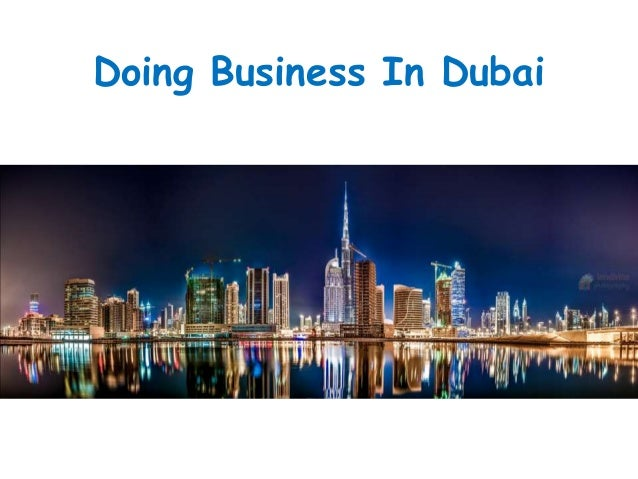 doing business in dubai Valuable information and advice on doing business in the united arab emirates find out about business risks, tariffs and regulations, and taxation in the united arab emirates.
