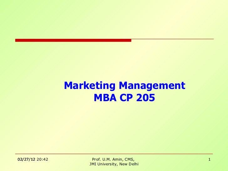 Marketing Management MBA CP 205 Prof. U.M. Amin, CMS,  JMI University, New Delhi 02/27/12