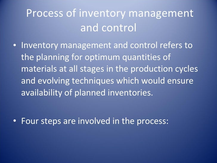 Process of inventory management and control <ul><li>Inventory management and control refers to the planning for optimum qu...