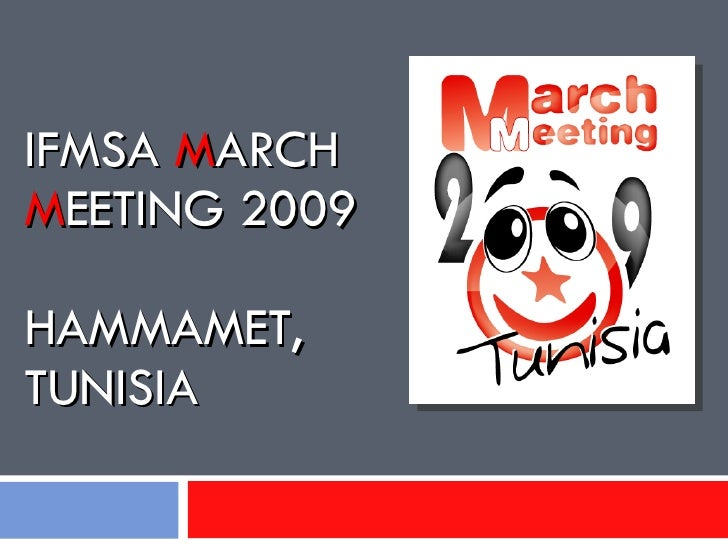 IFMSA  M ARCH  M EETING 2009 HAMMAMET, TUNISIA