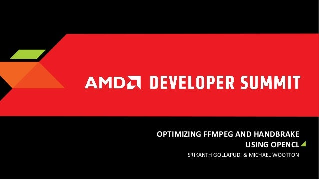 MM-4092, Optimizing FFMPEG and Handbrake Using OpenCL and Other AMD HW Capabilities, by Srikanth Gollapudi