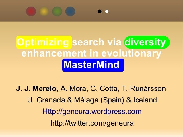 Optimizing search via diversity enhancement in evolutionary         MasterMindJ. J. Merelo, A. Mora, C. Cotta, T. Runársso...