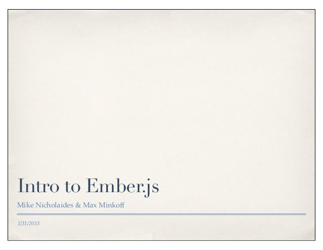 Intro to Ember.jsMike Nicholaides & Max Minkoff1/31/2013