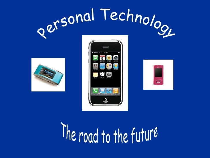 Personal Technology The road to the future