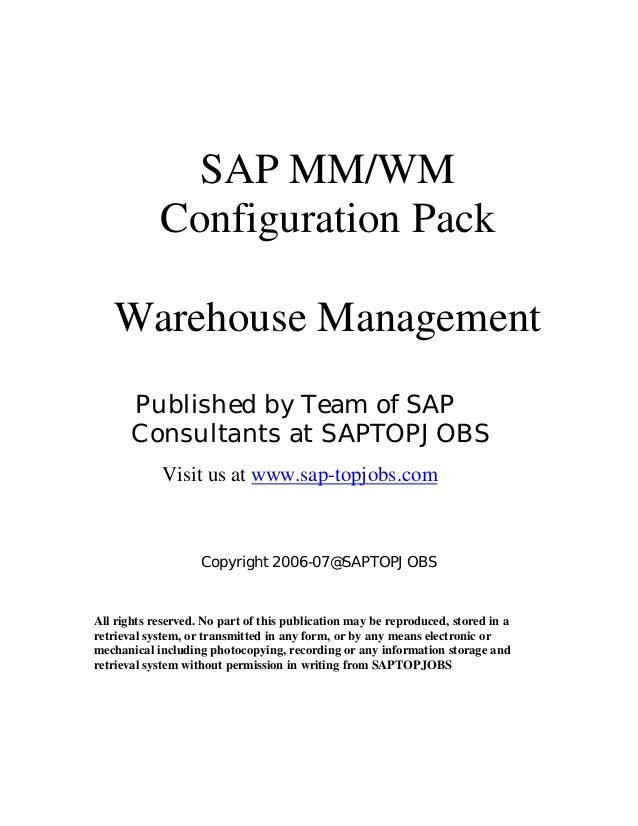 SAP MM/WM Configuration Pack Warehouse Management Published by Team of SAP Consultants at SAPTOPJOBS Visit us at www.sap-t...