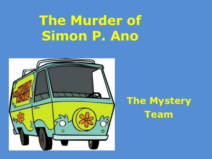The Murder ofSimon P. Ano           The Mystery              Team