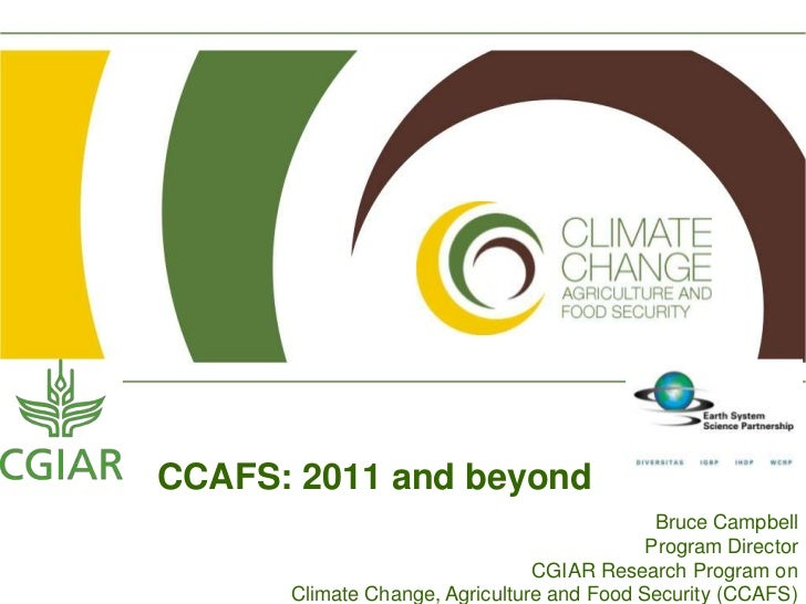 CCAFS: 2011 and beyond<br />Bruce Campbell<br />Program Director<br />CGIAR Research Program on <br />Climate Change, Agri...