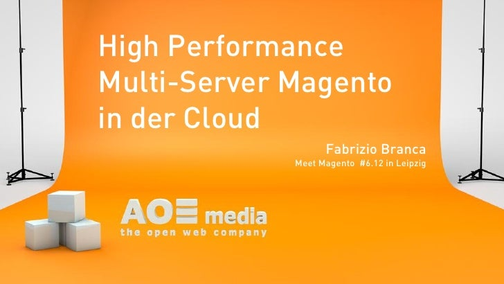 High PerformanceMulti-Server Magentoin der Cloud                   Fabrizio Branca             Meet Magento #6.12 in Leipzig