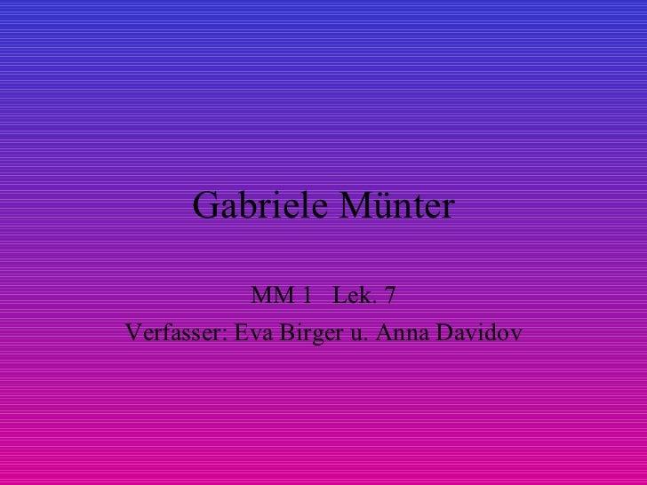 Gabriele Münter MM 1  Lek. 7 Verfasser: Eva Birger u. Anna Davidov