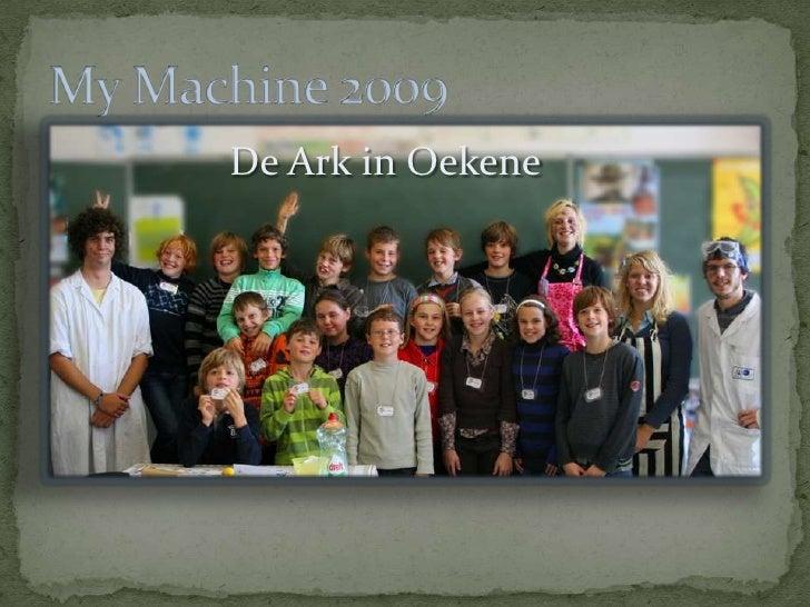 Bart Raeves<br />Wouter Dever<br />SilkeVanslambrouck<br />Hanne De Praetere<br />My Machine 2009<br />De Ark in Oekene<br />