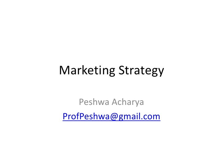 Marketing Strategy    Peshwa AcharyaProfPeshwa@gmail.com