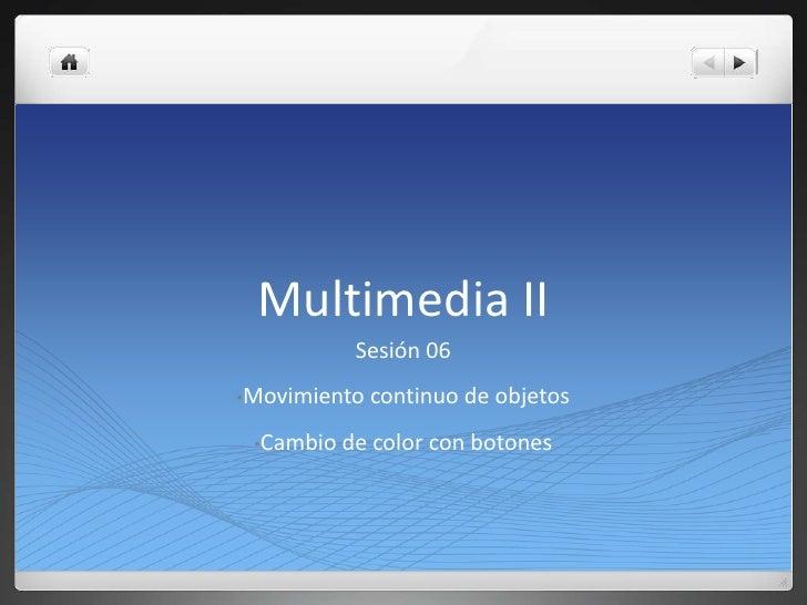 Multimedia II<br />Sesión 06<br /><ul><li>Movimiento continuo de objetos