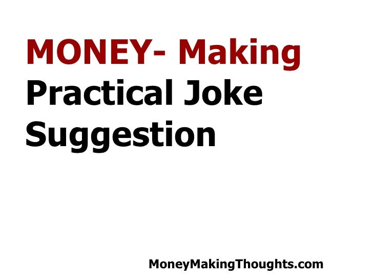 MONEY- Making  Practical Joke Suggestion
