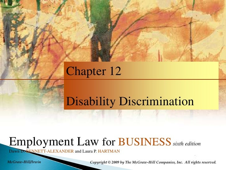 Chapter 12<br />Disability Discrimination       <br />Employment Law for BUSINESSsixth edition<br />Dawn D. BENNETT-ALEXAN...