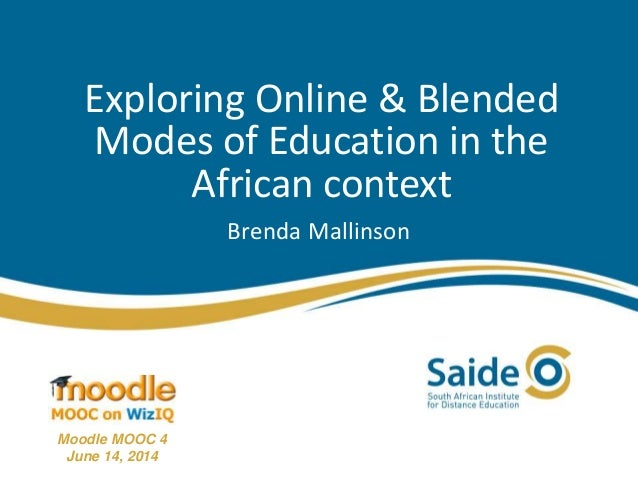 Exploring Online & Blended Modes of Education in the African context Brenda Mallinson Moodle MOOC 4 June 14, 2014